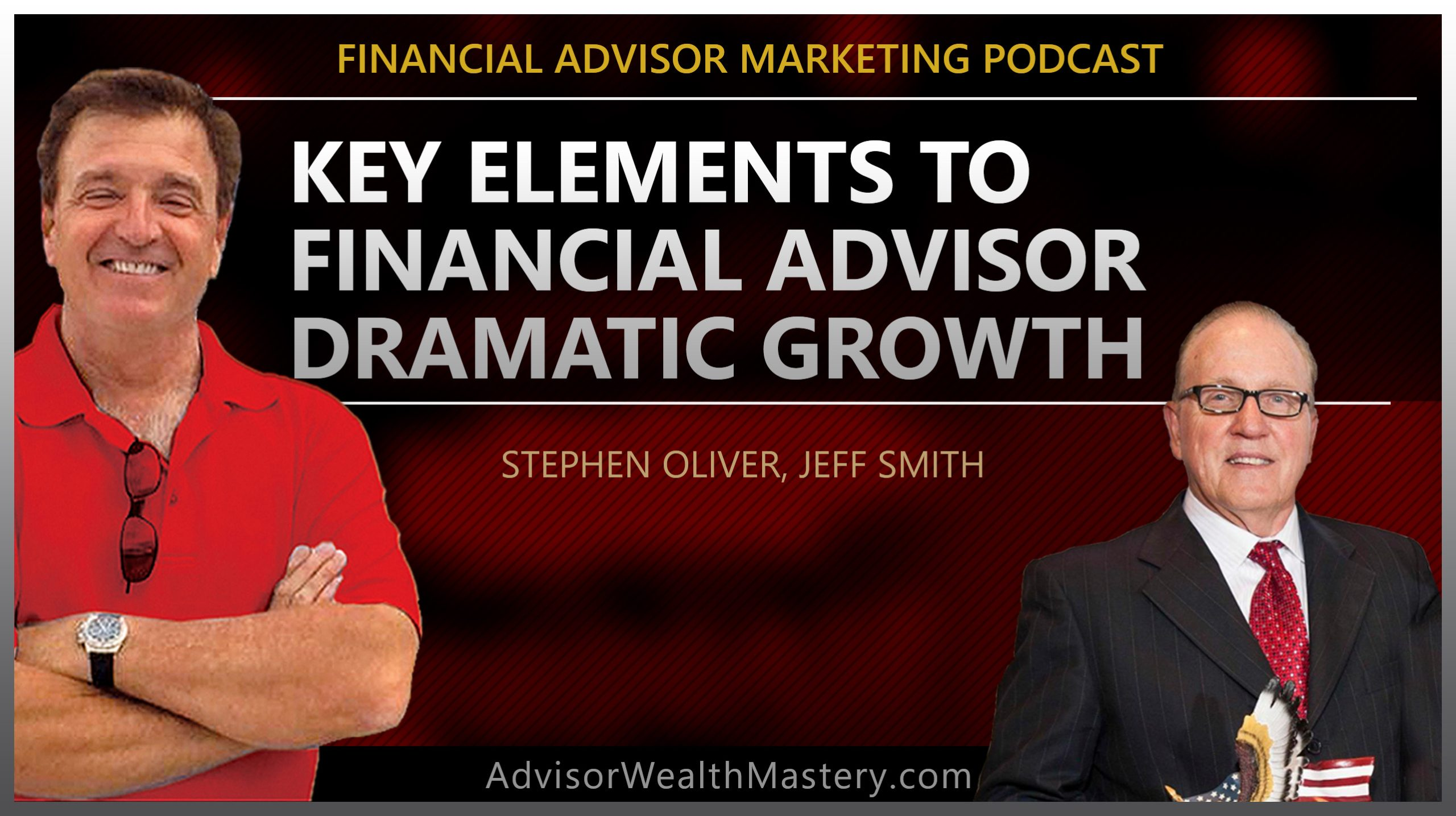 Key Elements to Financial Advisor Dramatic Growth with Stephen Oliver and Jeff Smith.